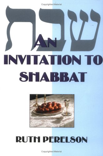 An Invitation to Shabbat: A Beginner's Guide to Weekly Celebration, Ruth Perelson