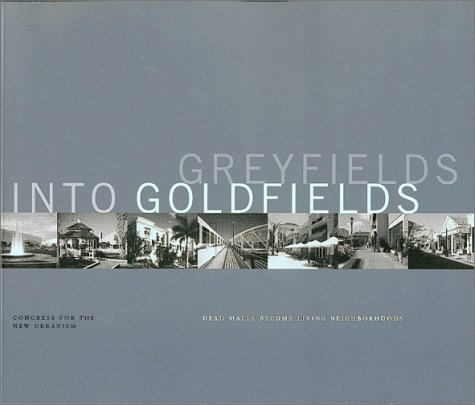 Greyfields into Goldfields: Dead Malls become Living Neighborhoods: Lee S. Sobel, Steven Bodzin, Ellen Greenberg, Jonathan Miller, John Norquist: 9780971884113: Amazon.com: Books