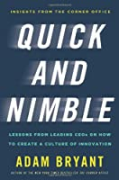 Quick and Nimble: Lessons from Leading CEOs on How to Create a Culture of Innovation
