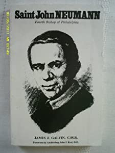 Saint John Neumann Bishop of Philadelphia James J. C. Ss. R. Galvin