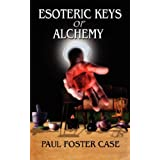Esoteric Keys of Alchemyby Paul Foster Case