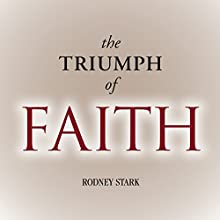 The Triumph of Faith: Why the World Is More Religious than Ever (       UNABRIDGED) by Rodney Stark Narrated by David Drummond