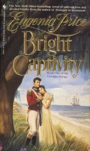 Bright Captivity (Georgia Trilogy, Book 1), EUGENIA PRICE