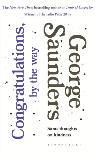 George Saunders - Congratulations, by the way: Some Thoughts on Kindness