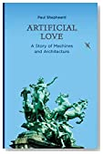 Artificial Love: A Story of Machines and Architecture (MIT Press)