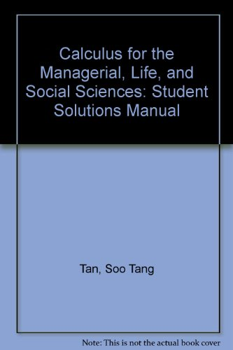 Student Solutions Manual for Tan's Calculus for the Managerial, Life, and Social Sciences