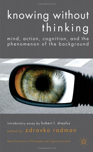 Knowing Without Thinking: Mind, Action, Cognition And The Phenomenon Of The Background (New Directions In Philosophy And Cognitive Science) front-1006377