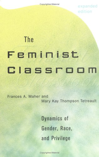The Feminist Classroom: Dynamics of Gender, Race, and...