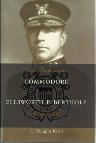 Commodore Ellsworth P. Bertholf: First Commandant of the Coast Guard (Library of Naval Biography)