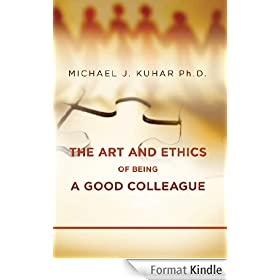 The Art and Ethics of Being a Good Colleague (English Edition)
