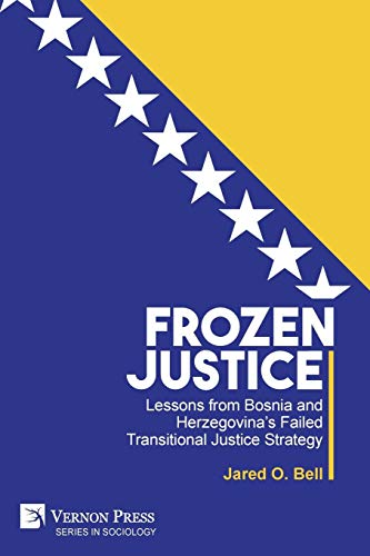 Frozen Justice Lessons from Bosnia and Herzegovinas Failed Transitional Justice Strategy (Series in Sociology) [Bell, Jared O.] (Tapa Blanda)