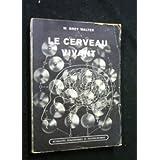 W. Grey Walter,... Le Cerveau vivant eThe Living braine