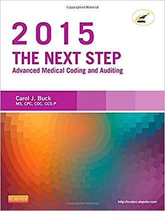 The Next Step: Advanced Medical Coding and Auditing, 2015 Edition, 1e