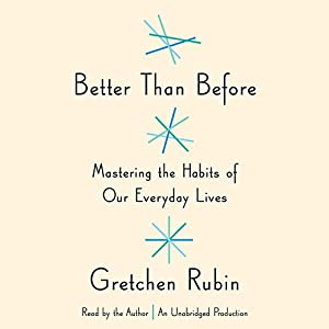 Better Than Before: Mastering the Habits of Our Everyday Lives (       UNABRIDGED) by Gretchen Rubin Narrated by Gretchen Rubin