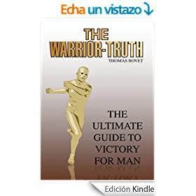 THE WARRIOR-TRUTH:THE ULTIMATE GUIDE TO VICTORY FOR MAN (English Edition)
