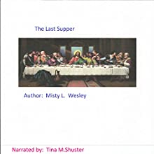 The Last Supper: What Happens at the End? (       UNABRIDGED) by Misty Lynn Wesley Narrated by Tina Marie Shuster
