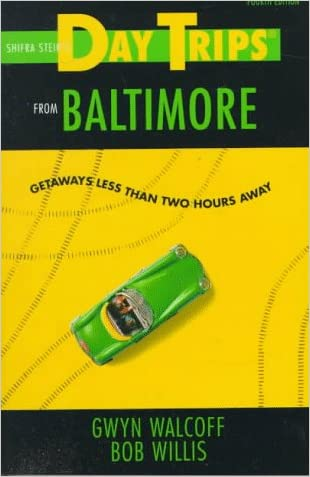 Day Trips from Baltimore, 4th: Getaways Less Than Two Hours Away (Day Trips Series) written by Gwyn Walcoff