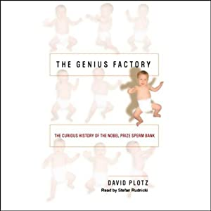 The Genius Factory: The Curious History of the Nobel Prize Sperm Bank | [David Plotz]