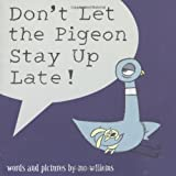 Don't Let the Pigeon Stay Up Late (1406308129) by Willems, Mo