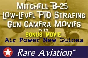 Mitchell B-25 Low-Level PTO Strafing Gun Camera Movies with Air Power New Guinea