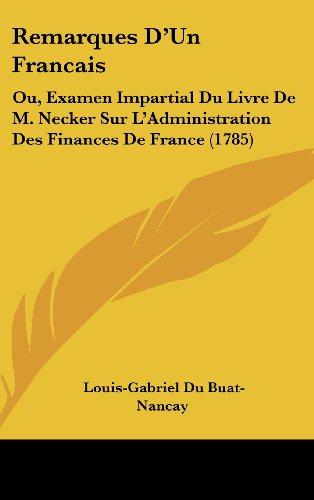 Remarques D'Un Francais: Ou, Examen Impartial Du Livre de M. Necker Sur L'Administration Des Finances de France (1785)