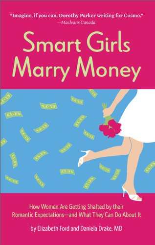 Smart Girls Marry Money: How Women Are Getting Shafted by their Romantic Expectations--and What They Can Do About It