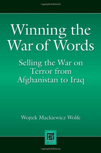 Winning the War of Words: Selling the War on Terror from Afghanistan to Iraq (Praeger Security International)