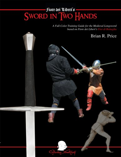 Sword in Two Hands: A Full-Color Modern Training Guide based on the Fior di Battaglia of Fiore dei Liberi