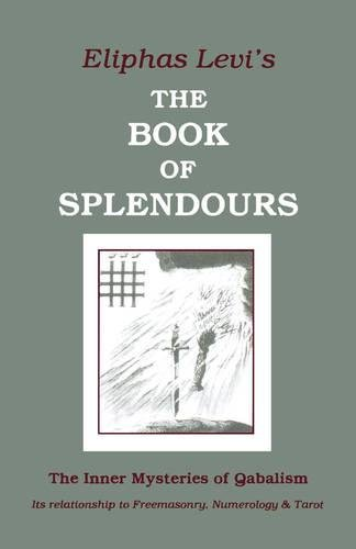 The Book of Splendours: The Inner Mysteries of Qabalism (Inner Mysteries of Qabalism: Its Relationship to Freemasonry) (English and French Edition) [Eliphas Levi] (Tapa Blanda)