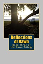 REFLECTIONS OF DAWN: BOOK THREE OF THE DAWN TRILOGY