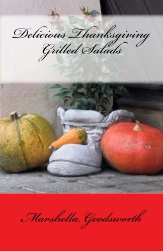 Delicious Thanksgiving Grilled Salads by Marshella Goodsworth
