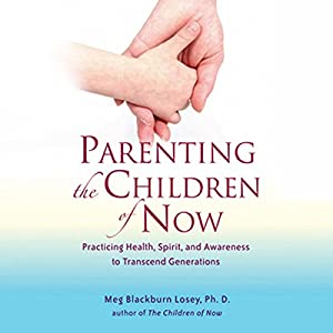 Parenting the Children of Now Audiobook