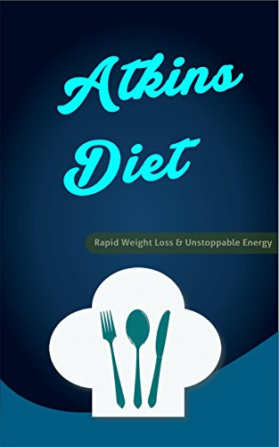 Atkins Diet: Rapid Weight Loss and Unstoppable Energy (atkins book, atkins weight loss, atkins rapid weight loss,atkins recipes,atkins revolution,atkins cookbook, atkins for beginners) by Luke Brooks