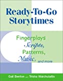 Ready-To-Go Storytimes: Fingerplays, Scripts, Patterns, Music and More