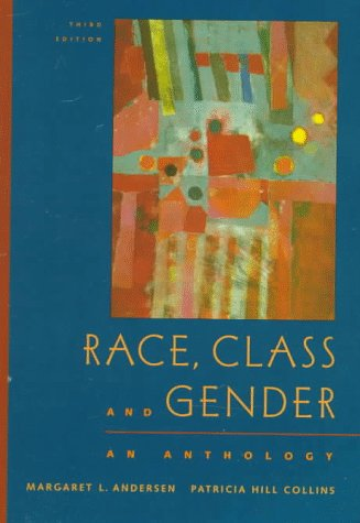 Race, Class, and Gender: An Anthology, Andersen,Margaret L./Collins,Patricia Hill Hil