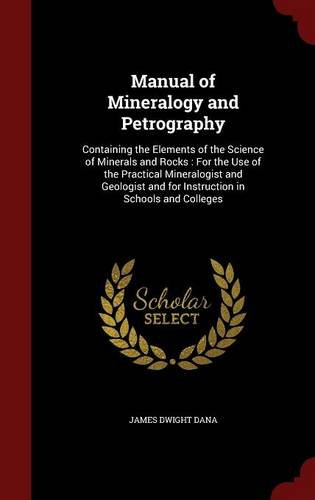 Manual of Mineralogy and Petrography: Containing the Elements of the Science of Minerals and Rocks : For the Use of the