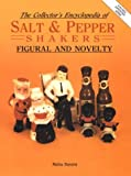 The Collector's Encyclopedia of Salt & Pepper Shakers: Figural and Novelty