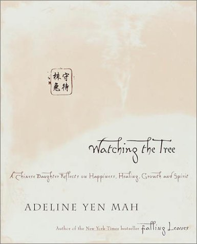 Watching the Tree: A Chinese Daughter Reflects on Happiness, Tradition and Spritual Wisdom, Adeline Yen Mah