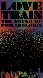 Love Train:The Sound of Philadelphia