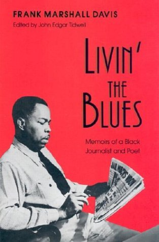 Livin' the Blues: Memoirs of a Black Journalist and Poet (Wisconsin Studies Autobiography), FRANK MARSHALL DAVIS