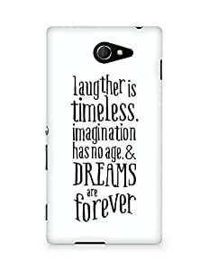 AMEZ laughter is timeless imagination has no age and dreams are forever Back Cover For Sony Xperia M2 D2302