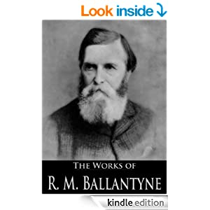 The Works of R. M. Ballantyne: The Dog Crusoe and His Master, The Wild Man of the West, The Coral Island, The Ocean and Its Wonders, The Pioneers, The ... (88 Books With Active Table of Contents)