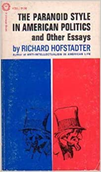 american essay in other paranoid politics style Hofstadter adds little that is new (indeed most of his papers in this collection are already well known), and his penchant for terminology like paranoid style and status politics are merely fancy ways of saying what people like the birchers believe: a socialist conspiracy is afoot in washington and communist military might is subverting the.