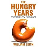 The Hungry Years: Confessions of a Food Addictby William Leith
