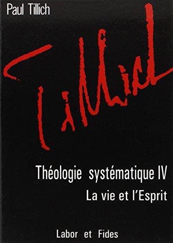 Théologie systématique : Tome 4, La vie et l'Esprit