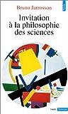 echange, troc Bruno Jarrosson - Invitation à la philosophie des sciences