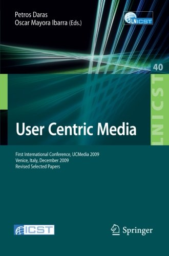 User Centric Media: First International Conference, UCMedia 2009, Venice, Italy, December 9-11, 2009, Revised Selected Papers