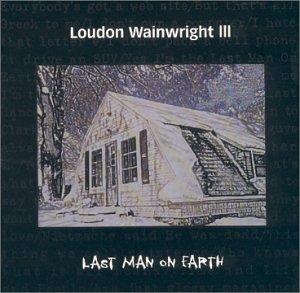 Loudon Wainwright III - Last Man on Earth - Lyrics2You