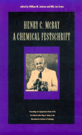 Henry C. McBay - A Chemical Festschrift: Proceedings of a Symposium in Honor of the First Martin Luther King, Jr. Schola