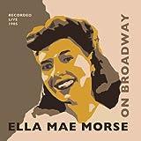 Ella Mae Morse - Ella Mae Morse On Broadway